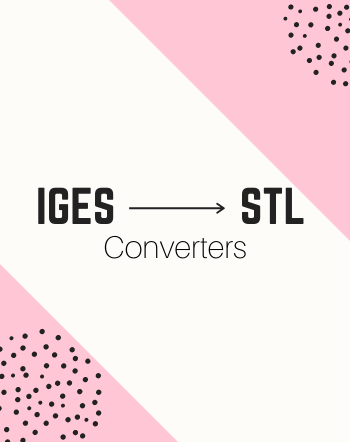 6 Best Free IGES to STL Converter Software for Windows