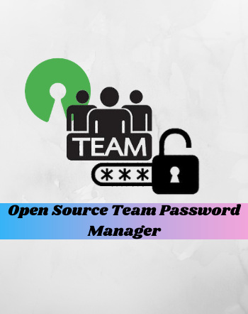 4 Best Free Open Source Team Password Manager Software For Windows