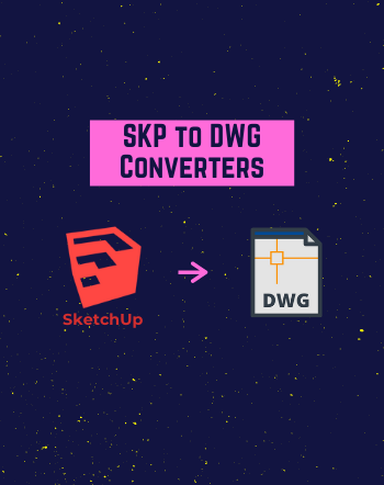 4 Best Free SKP to DWG Converter Software for Windows