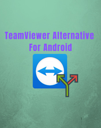 5 Best Free TeamViewer Alternative For Android