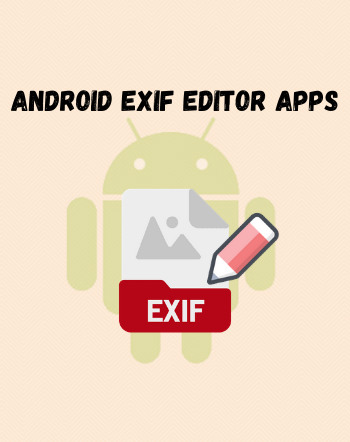 6 Best Free Android EXIF Editor Apps For Android Devices