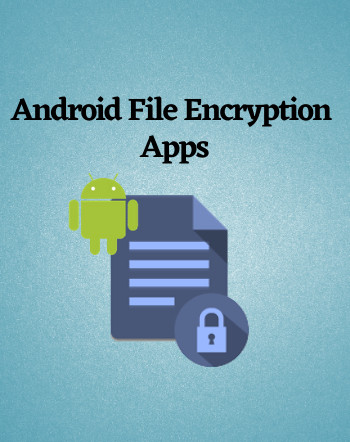 6 Best Free Android File Encryption Apps