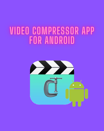 6 Best Free Video Compressor App For Android