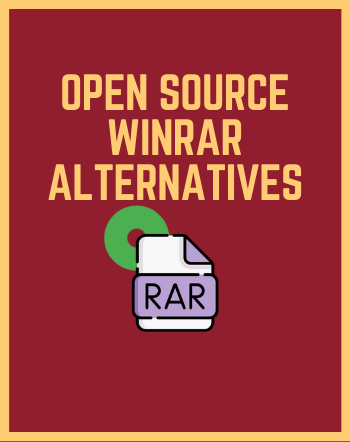5 Best Free Open Source WinRAR Alternative for Windows