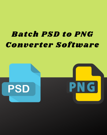10 Best Free Software to Batch Convert PSD to PNG For Windows