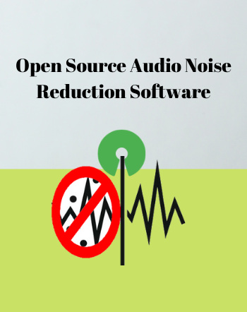 4 Best Free Open Source Audio Noise Reduction Software For Windows