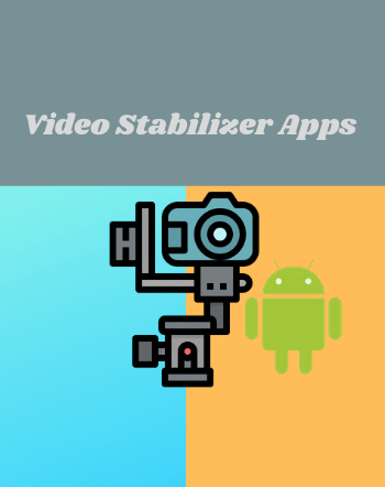5 Best Free Video Stabilizer Apps For Android
