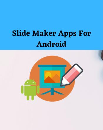 6 Best Free Slide Maker Apps For Android