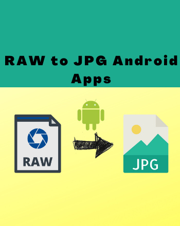 7 Best Free RAW to JPG Android Apps